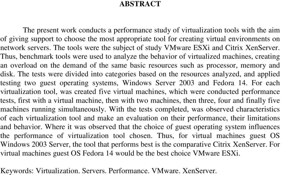 Thus, benchmark tools were used to analyze the behavior of virtualized machines, creating an overload on the demand of the same basic resources such as processor, memory and disk.