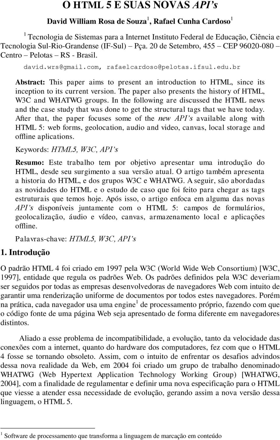 br Abstract: This paper aims to present an introduction to HTML, since its inception to its current version. The paper also presents the history of HTML, W3C and WHATWG groups.