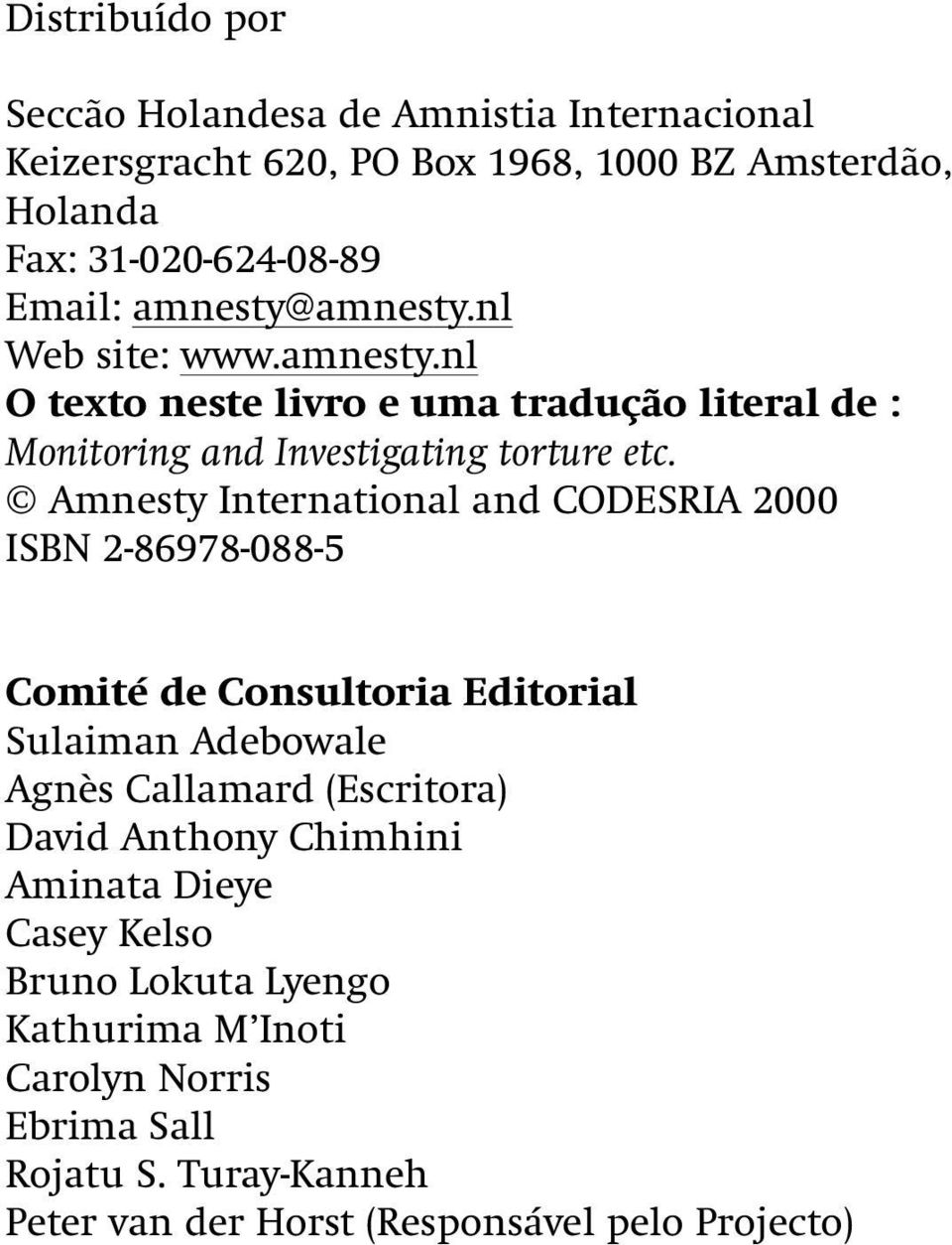 Amnesty International and CODESRIA 2000 ISBN 2-86978-088-5 Comité de Consultoria Editorial Sulaiman Adebowale Agnès Callamard (Escritora) David