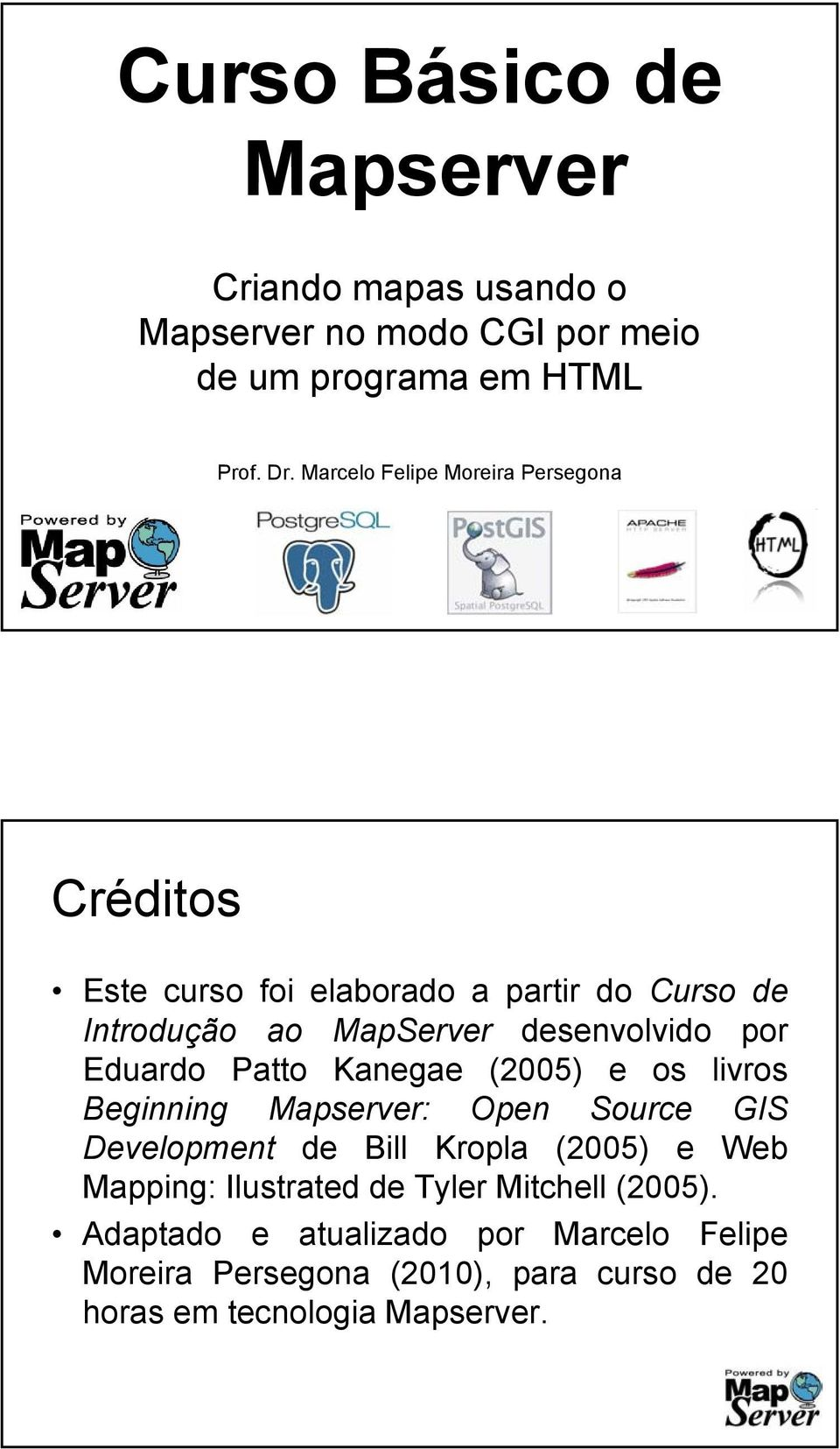 Eduardo Patto Kanegae (2005) e os livros Beginning Mapserver: Open Source GIS Development de Bill Kropla (2005) e Web Mapping: