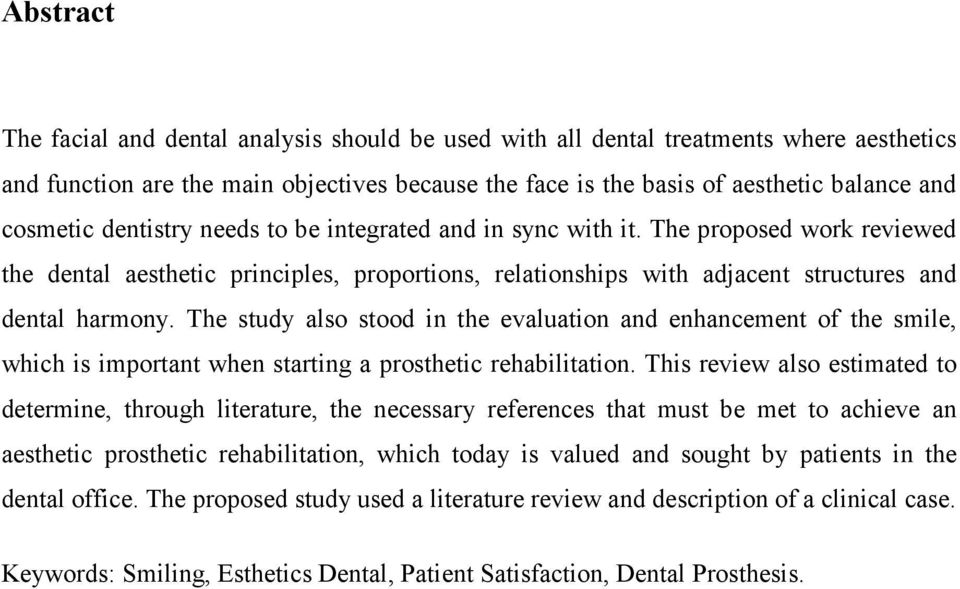 The study also stood in the evaluation and enhancement of the smile, which is important when starting a prosthetic rehabilitation.