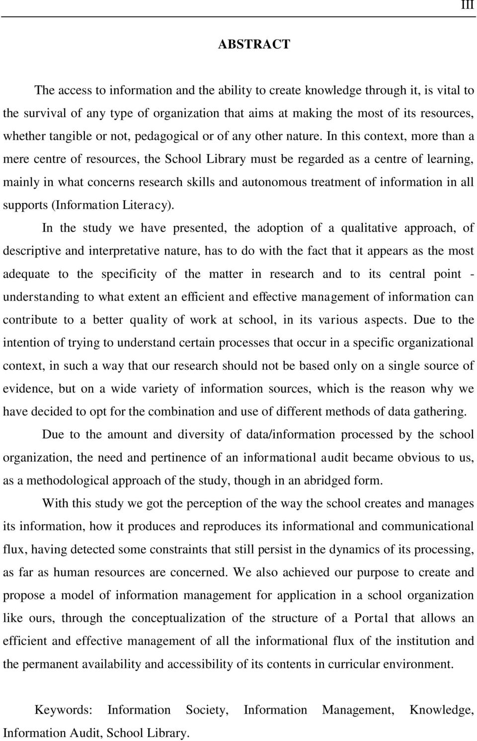 In this context, more than a mere centre of resources, the School Library must be regarded as a centre of learning, mainly in what concerns research skills and autonomous treatment of information in