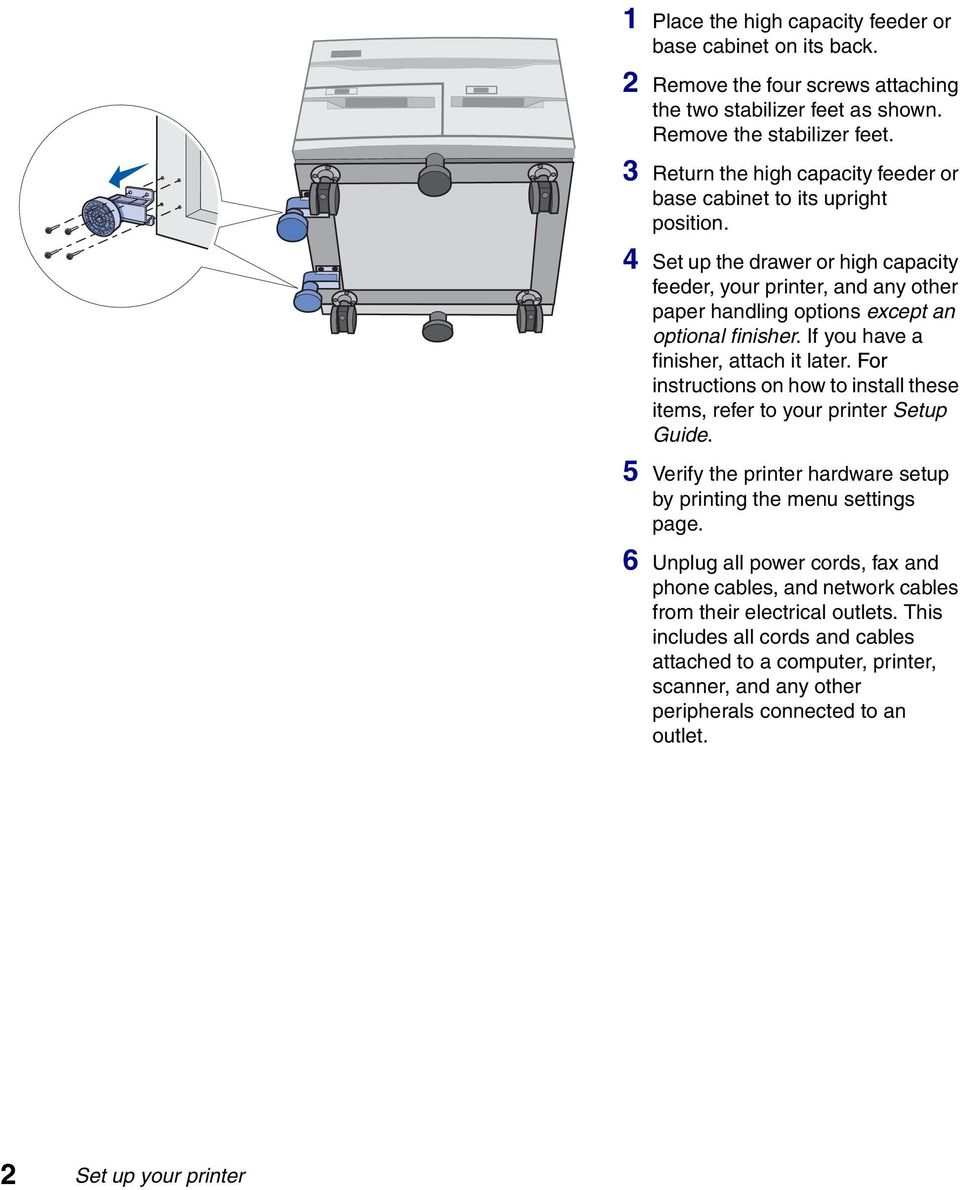 If you have a finisher, attach it later. For instructions on how to install these items, refer to your printer Setup Guide. 5 Verify the printer hardware setup by printing the menu settings page.