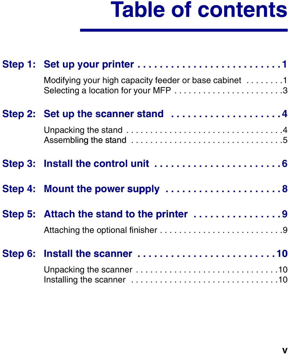 ...............................5 Step 3: Step 4: Install the control unit....................... 6 Mount the power supply..................... 8 Step 5: Attach the stand to the printer.