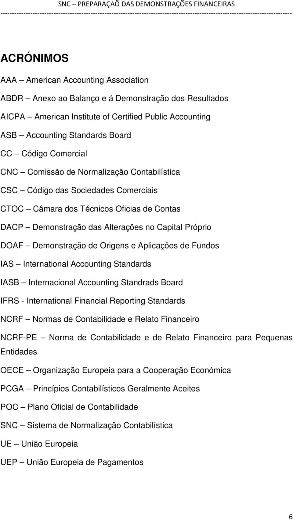 Demonstração de Origens e Aplicações de Fundos IAS International Accounting Standards IASB Internacional Accounting Standrads Board IFRS - International Financial Reporting Standards NCRF Normas de