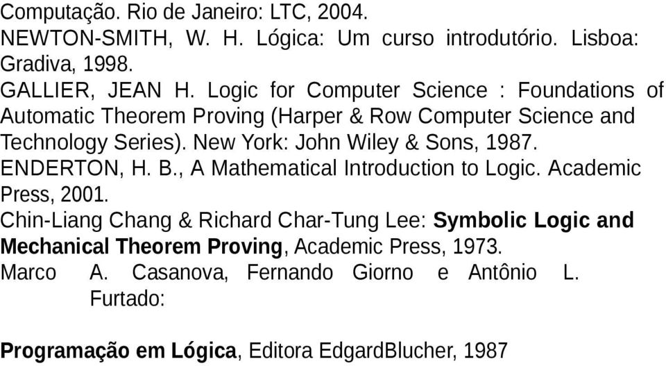 New York: John Wiley & Sons, 1987. ENDERTON, H. B., A Mathematical Introduction to Logic. Academic Press, 2001.