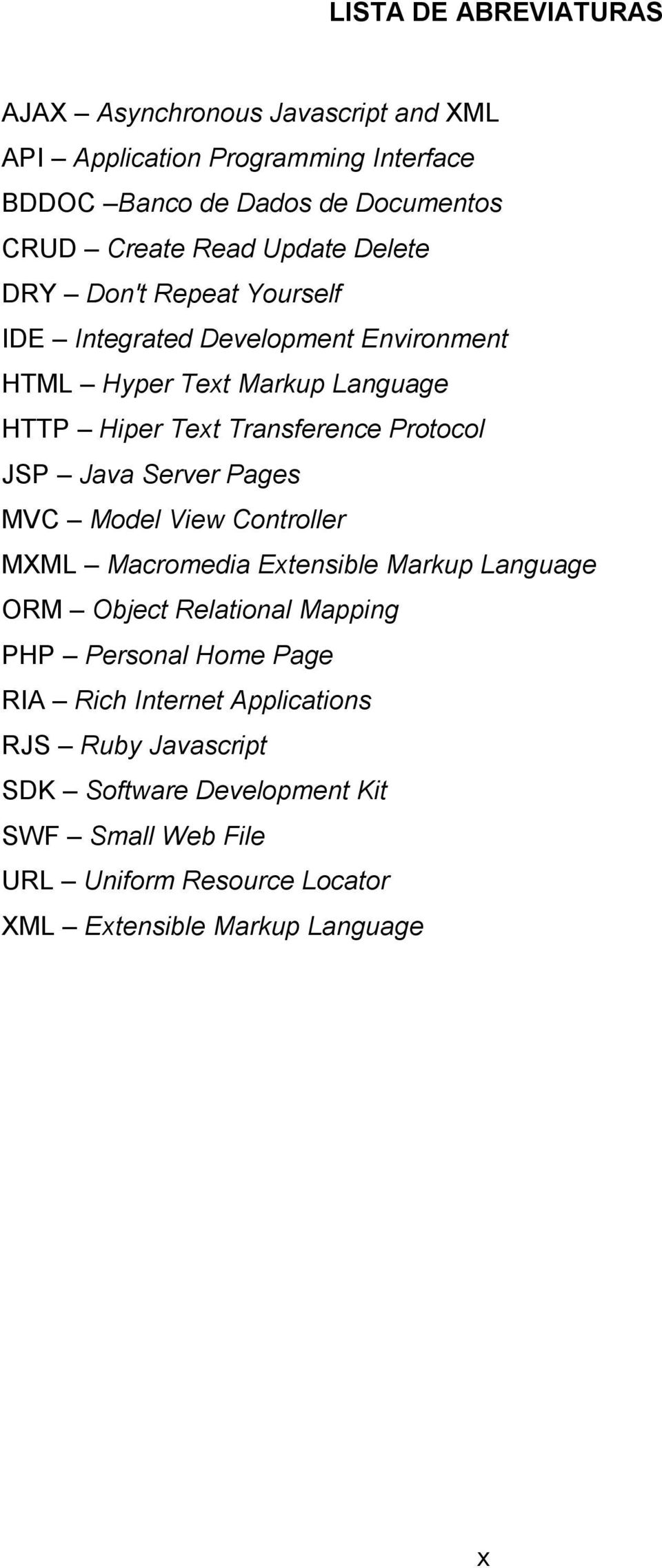 JSP Java Server Pages MVC Model View Controller MXML Macromedia Extensible Markup Language ORM Object Relational Mapping PHP Personal Home Page RIA