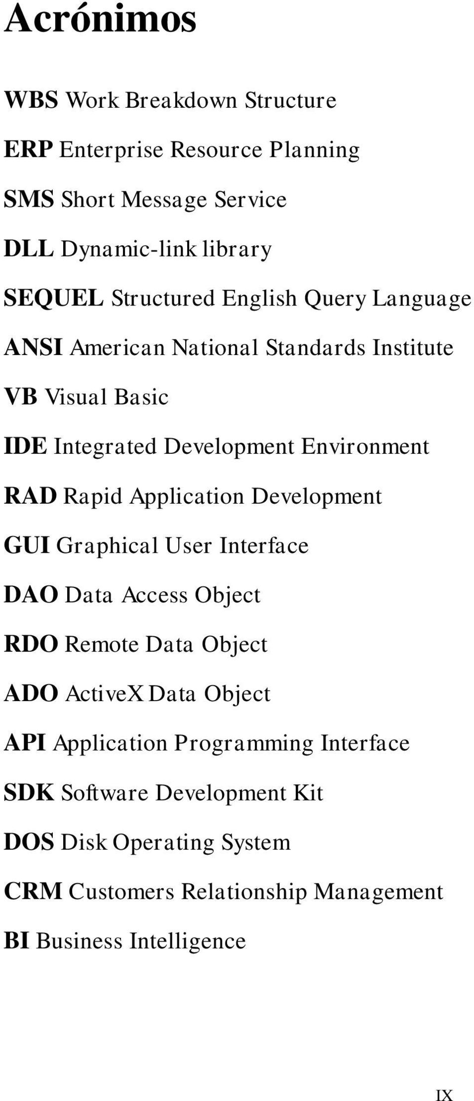 Rapid Application Development GUI Graphical User Interface DAO Data Access Object RDO Remote Data Object ADO ActiveX Data Object API