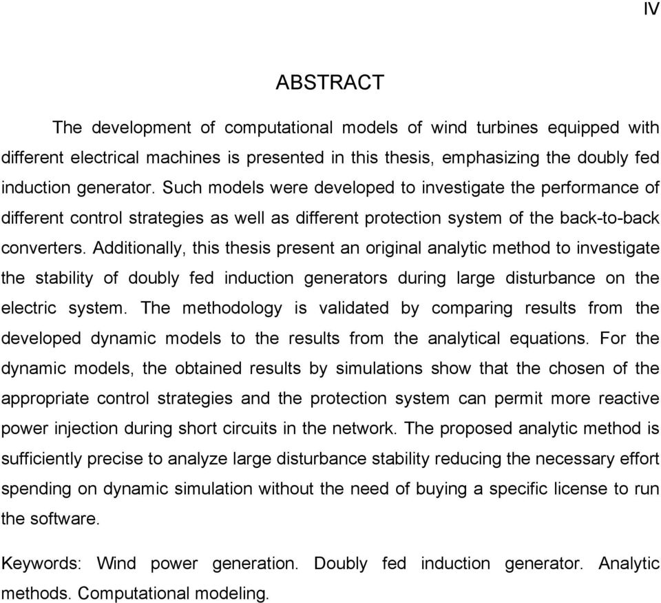 Additionally, this thesis present an original analytic method to investigate the stability of doubly fed induction generators during large disturbance on the electric system.