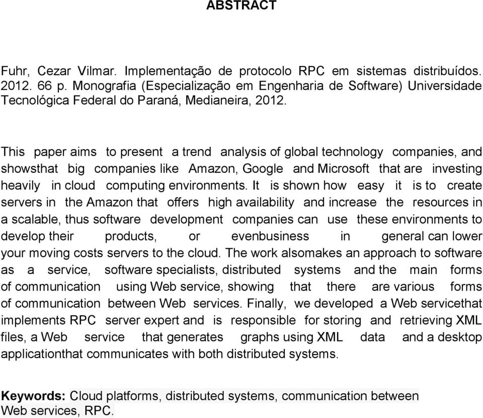 This paper aims to present a trend analysis of global technology companies, and showsthat big companies like Amazon, Google and Microsoft that are investing heavily in cloud computing environments.
