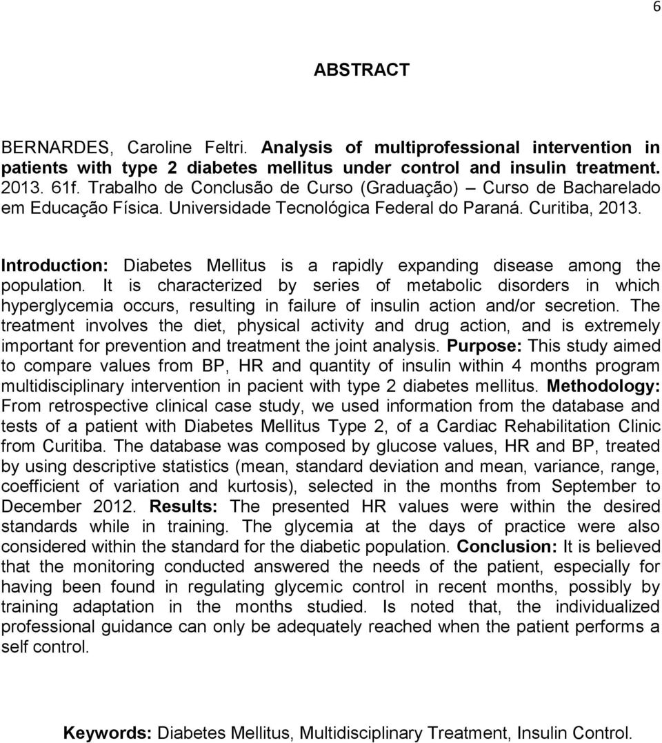 Introduction: Diabetes Mellitus is a rapidly expanding disease among the population.