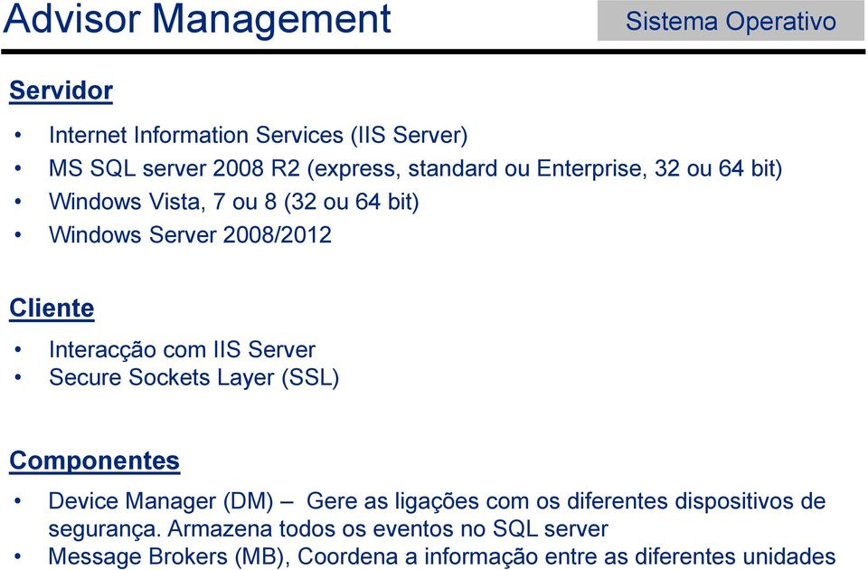 Server Secure Sockets Layer (SSL) Componentes Device Manager (DM) Gere as ligações com os diferentes dispositivos de