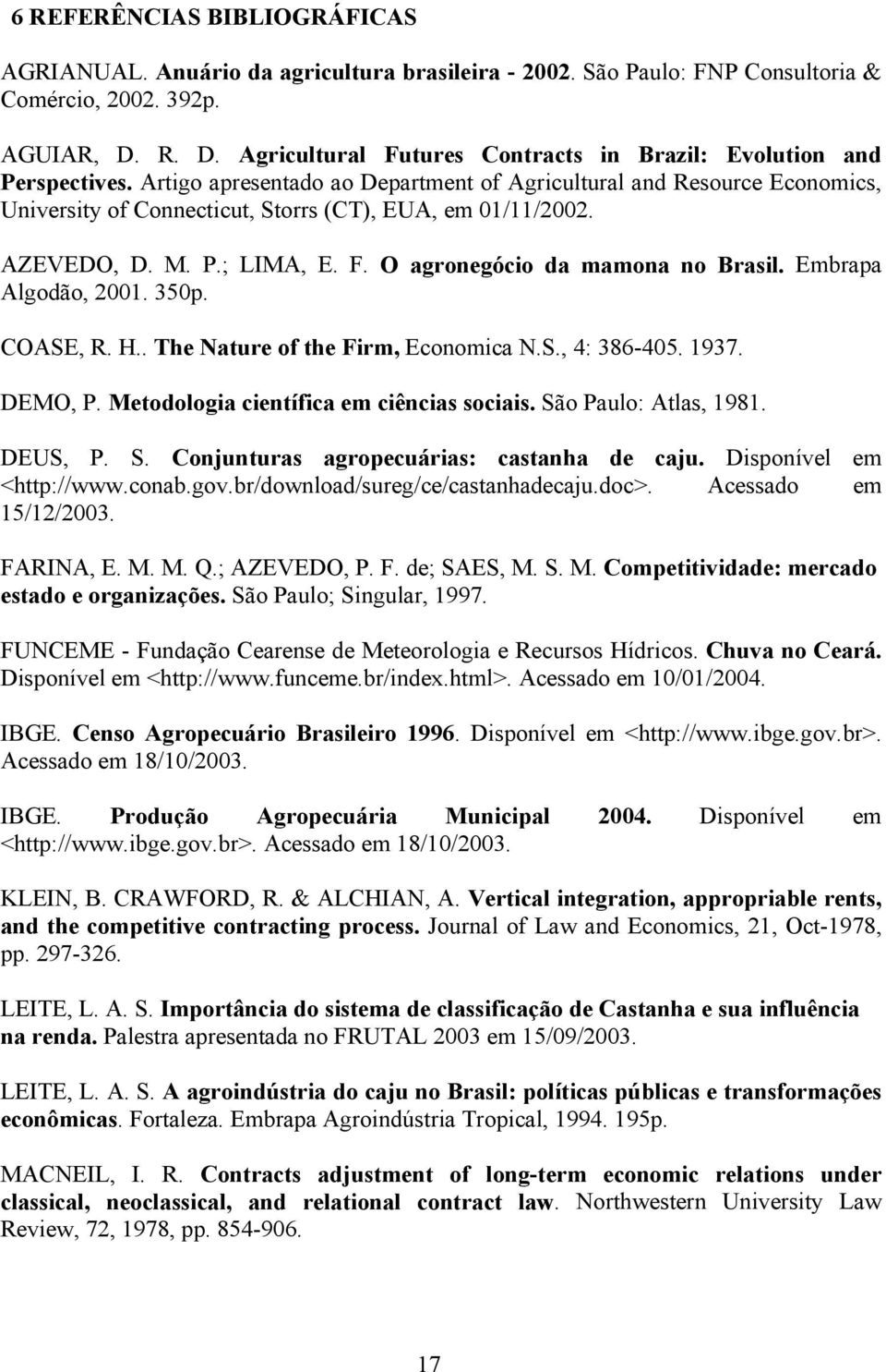 Artigo apresentado ao Department of Agricultural and Resource Economics, University of Connecticut, Storrs (CT), EUA, em 01/11/2002. AZEVEDO, D. M. P.; LIMA, E. F. O agronegócio da mamona no Brasil.