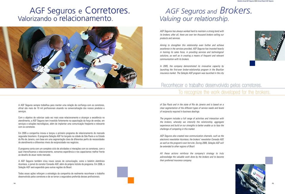 Aiming to strengthen this relationship even further and achieve excellence in the services provided, AGF Seguros has invested heavily in training its sales force, in providing services and