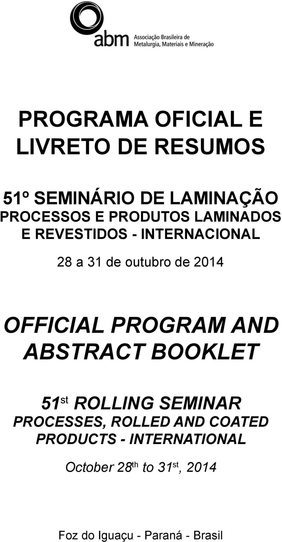 OFFICIAL PROGRAM AND ABSTRACT BOOKLET 51 st ROLLING SEMINAR PROCESSES, ROLLED AND