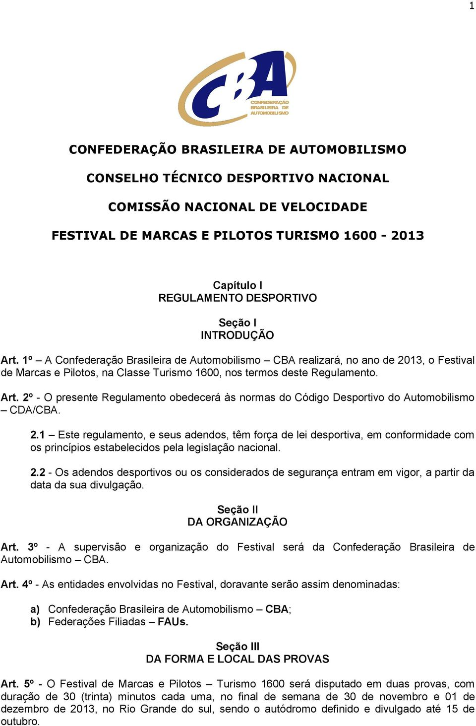2º - O presente Regulamento obedecerá às normas do Código Desportivo do Automobilismo CDA/CBA. 2.