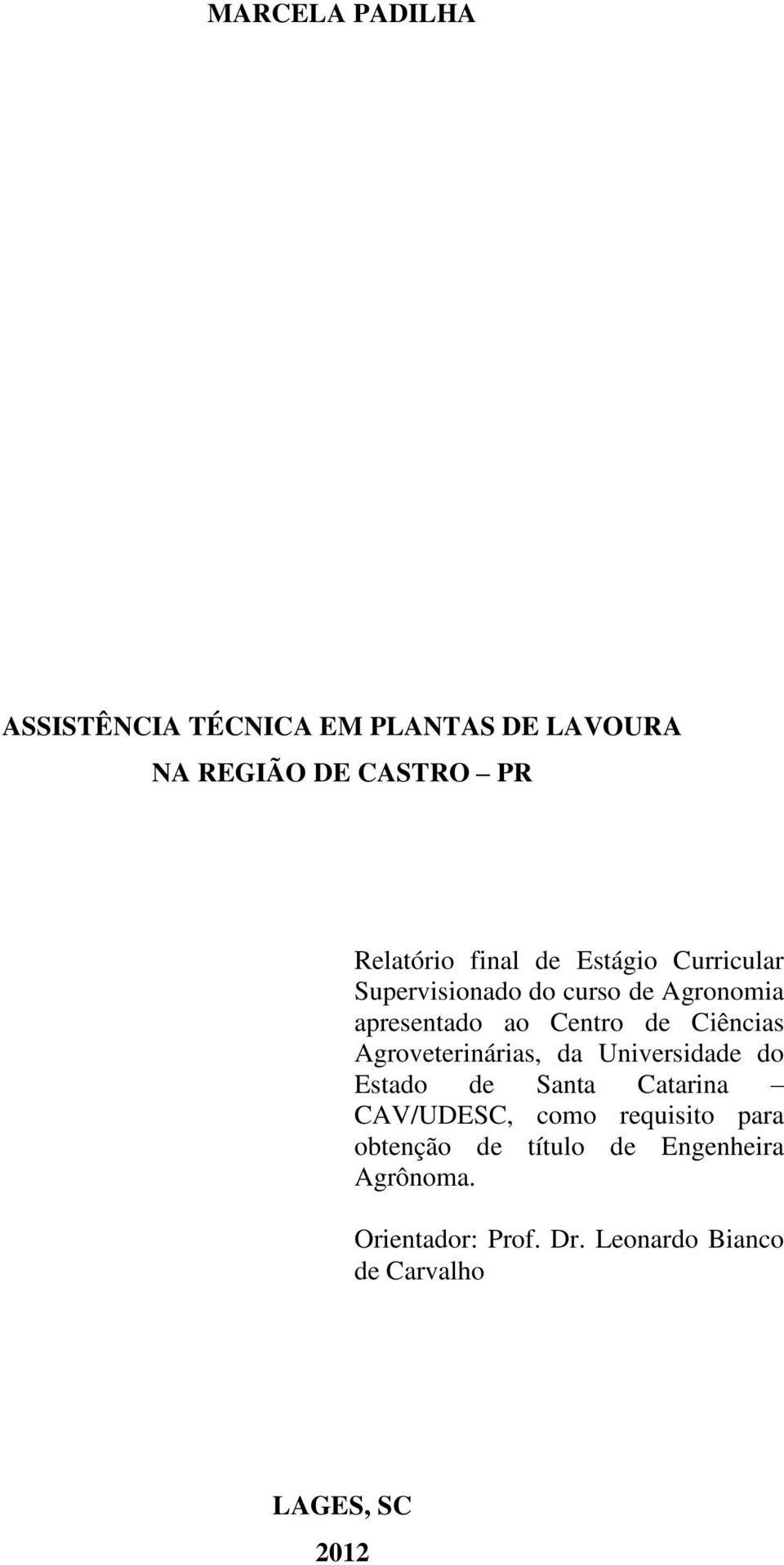 Agroveterinárias, da Universidade do Estado de Santa Catarina CAV/UDESC, como requisito para