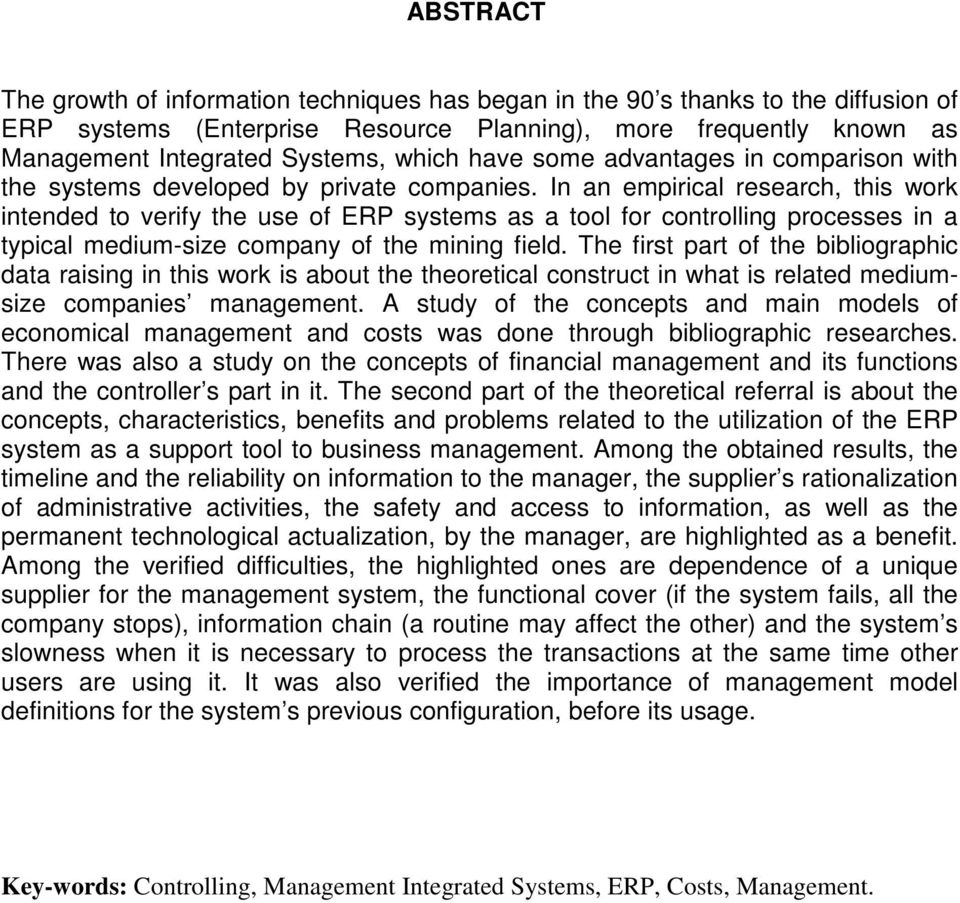 In an empirical research, this work intended to verify the use of ERP systems as a tool for controlling processes in a typical medium-size company of the mining field.