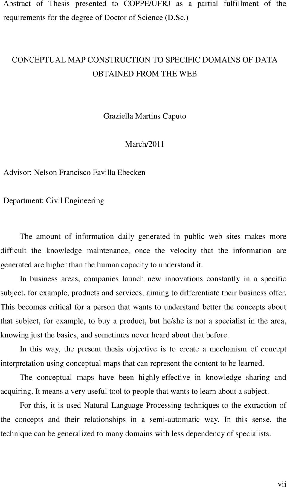 ) CONCEPTUAL MAP CONSTRUCTION TO SPECIFIC DOMAINS OF DATA OBTAINED FROM THE WEB Graziella Martins Caputo March/2011 Advisor: Nelson Francisco Favilla Ebecken Department: Civil Engineering The amount