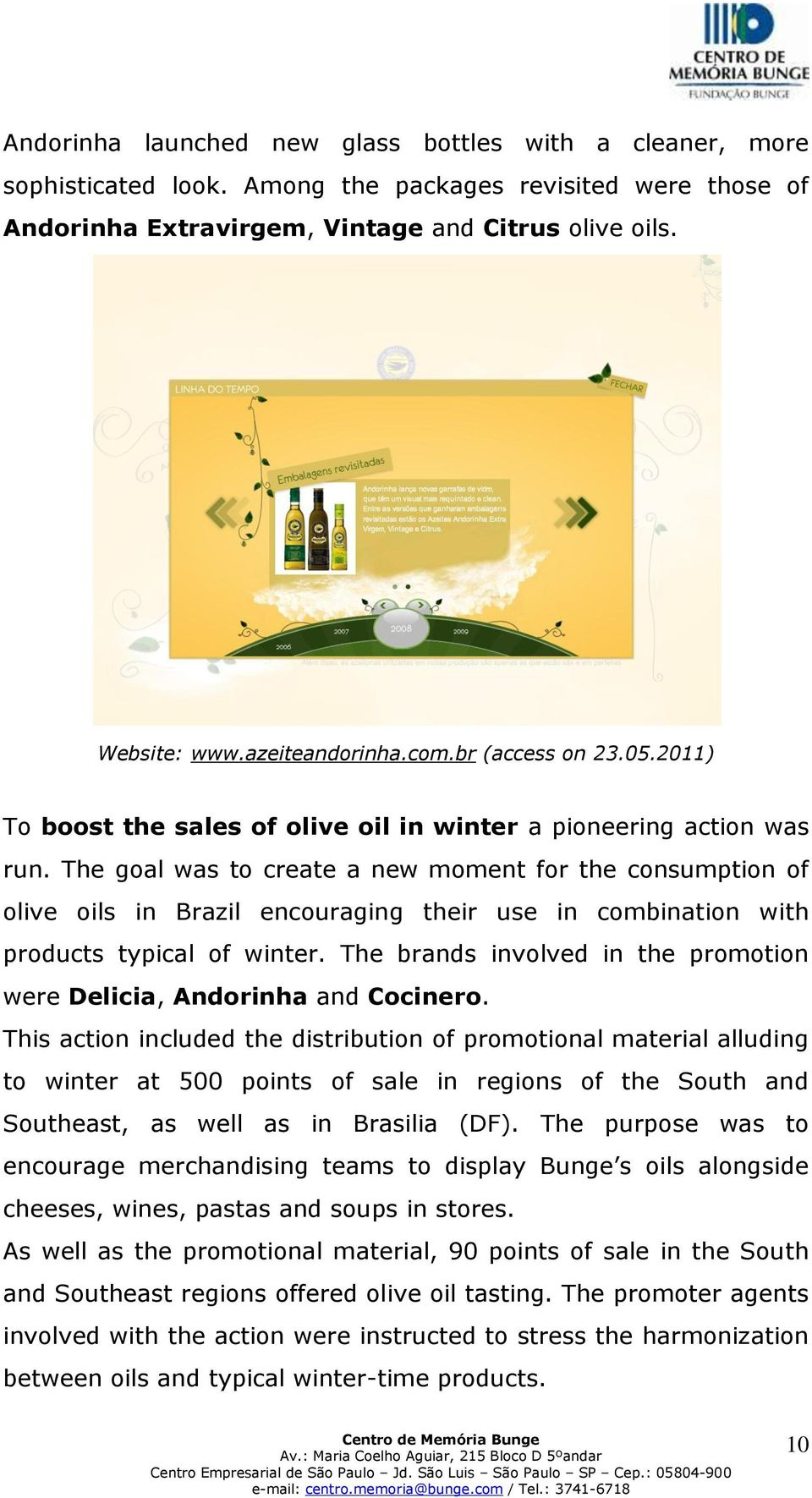 The goal was to create a new moment for the consumption of olive oils in Brazil encouraging their use in combination with products typical of winter.