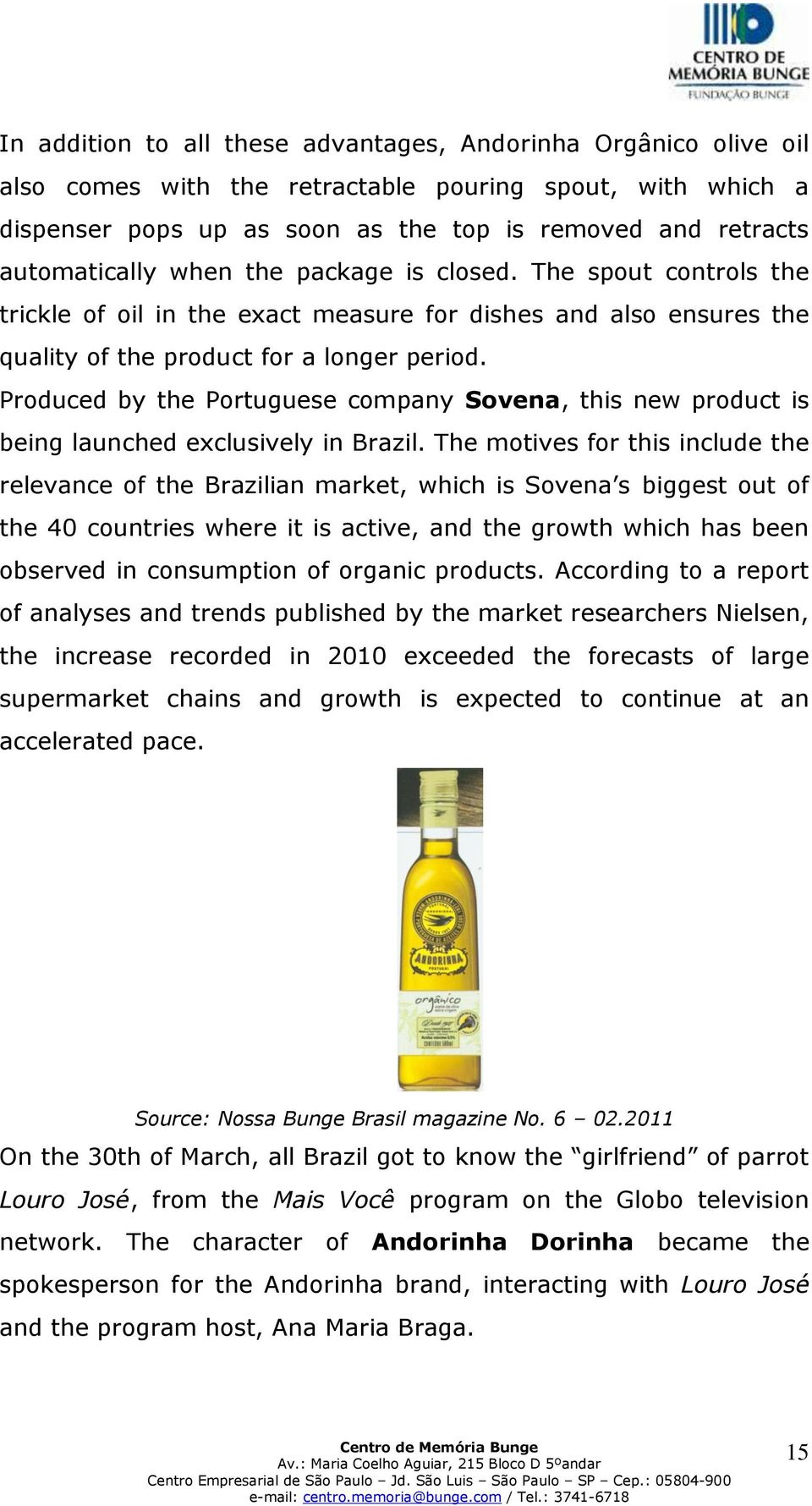 Produced by the Portuguese company Sovena, this new product is being launched exclusively in Brazil.