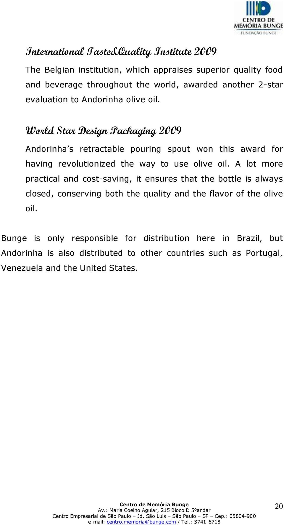 World Star Design Packaging 2009 Andorinha s retractable pouring spout won this award for having revolutionized the way to use olive oil.