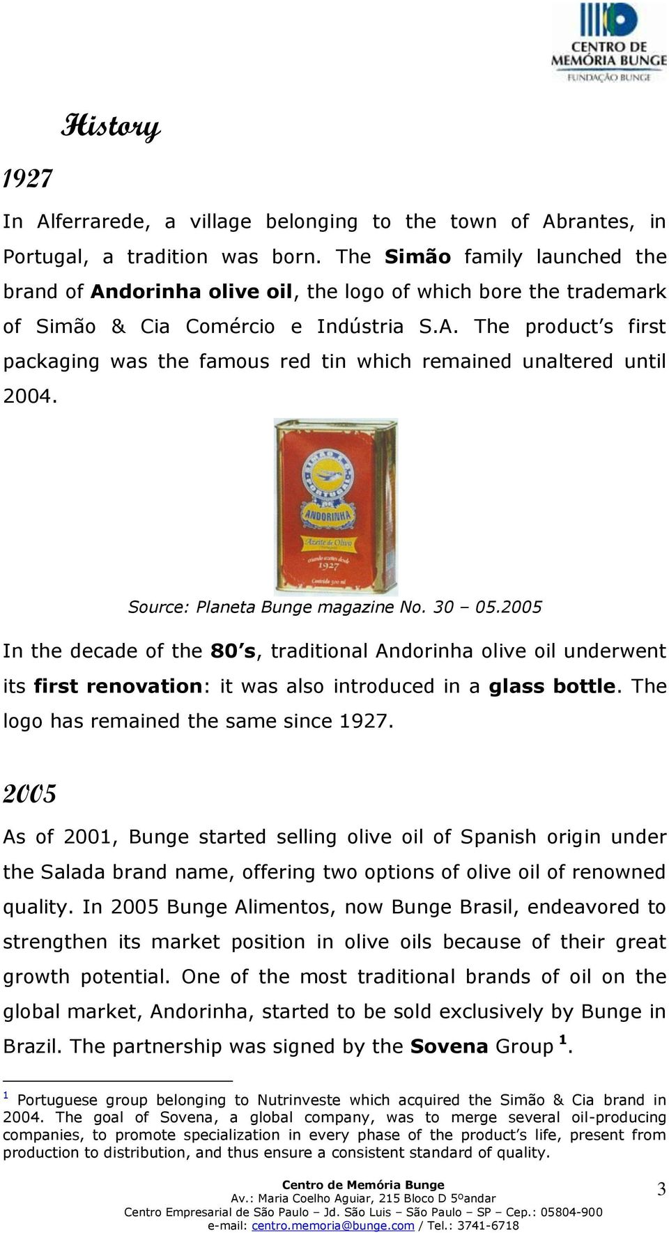 Source: Planeta Bunge magazine No. 30 05.2005 In the decade of the 80 s, traditional Andorinha olive oil underwent its first renovation: it was also introduced in a glass bottle.