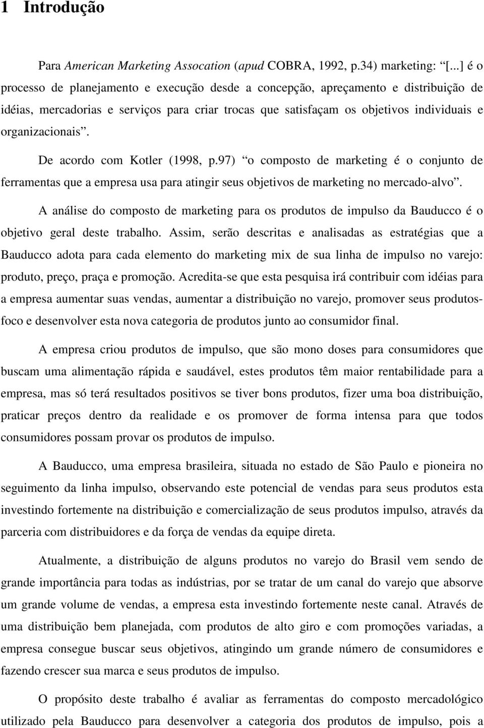 De acordo com Kotler (1998, p.97) o composto de marketing é o conjunto de ferramentas que a empresa usa para atingir seus objetivos de marketing no mercado-alvo.
