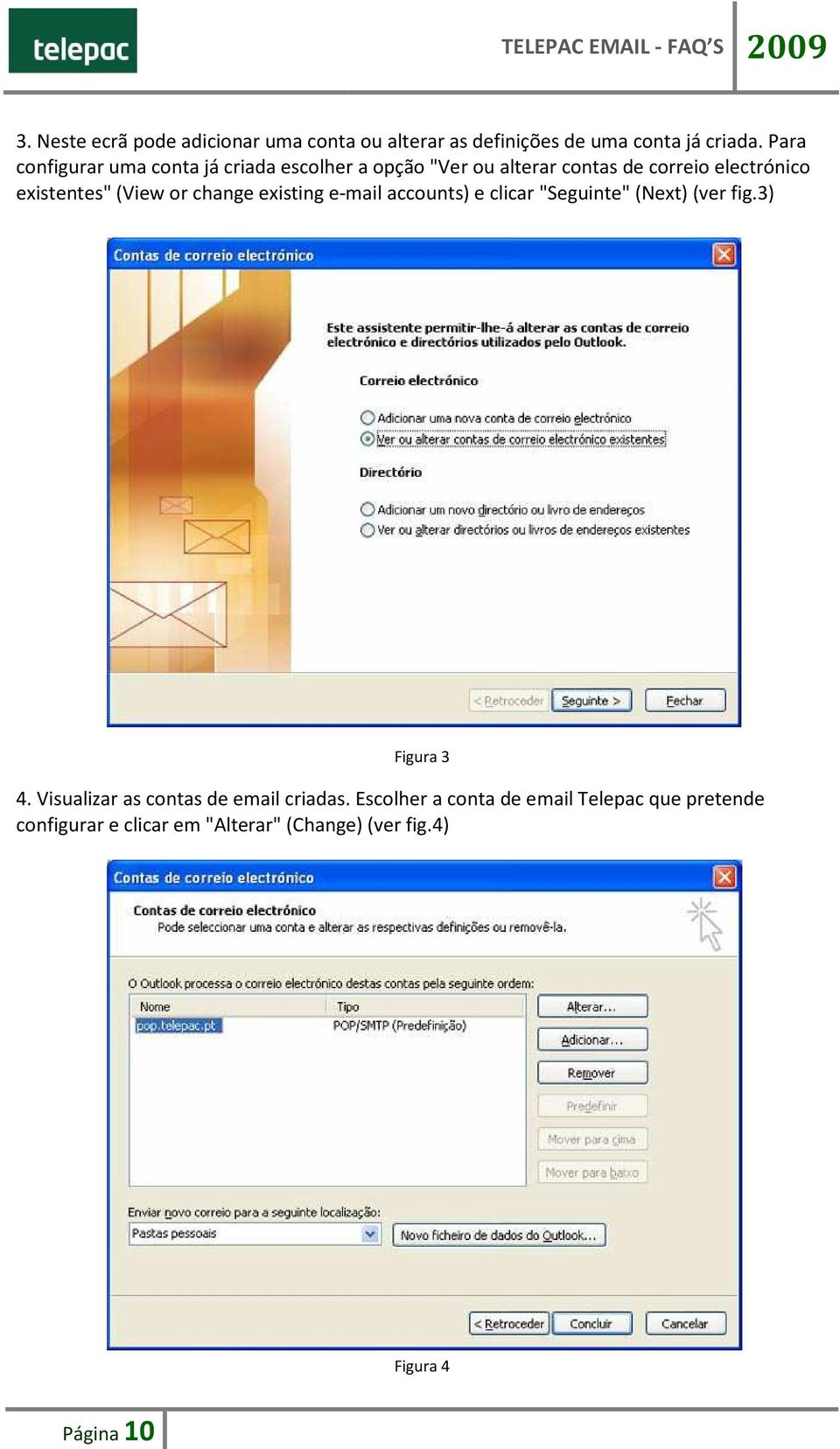 "(View or change existing e-mail accounts) e clicar ""Seguinte"" (Next) (ver fig.3) Figura 3 4."