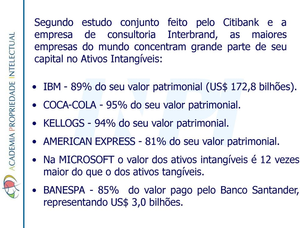 COCA-COLA - 95% do seu valor patrimonial. KELLOGS - 94% do seu valor patrimonial. AMERICAN EXPRESS - 81% do seu valor patrimonial.