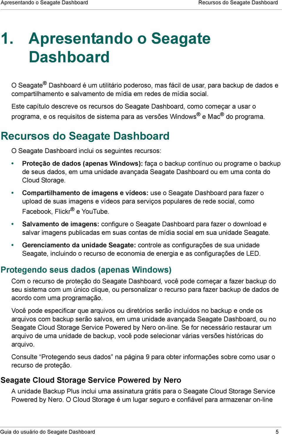 Este capítulo descreve os recursos do Seagate Dashboard, como começar a usar o programa, e os requisitos de sistema para as versões Windows e Mac do programa.