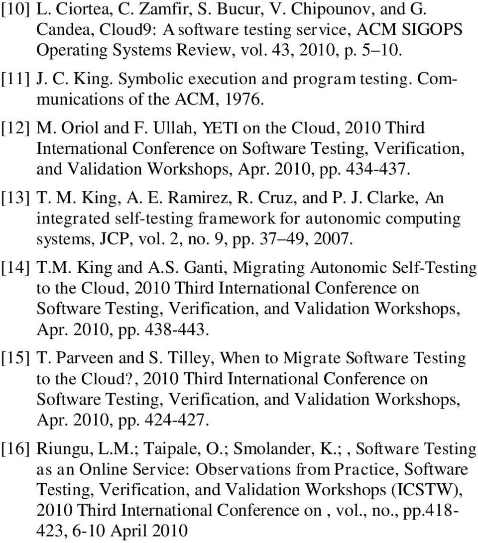 Ullah, YETI on the Cloud, 2010 Third International Conference on Software Testing, Verification, and Validation Workshops, Apr. 2010, pp. 434-437. [13] T. M. King, A. E. Ramirez, R. Cruz, and P. J.