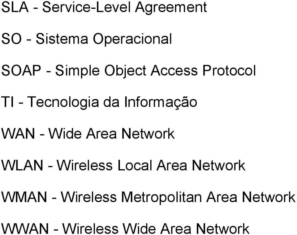 - Wide Area Network WLAN - Wireless Local Area Network WMAN -