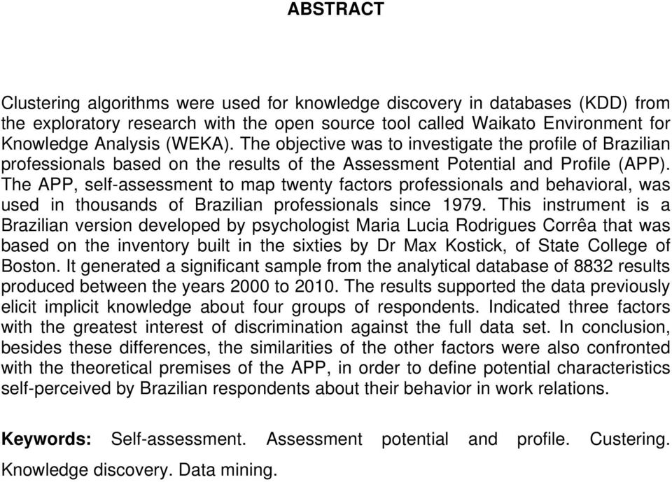 The APP, self-assessment to map twenty factors professionals and behavioral, was used in thousands of Brazilian professionals since 1979.