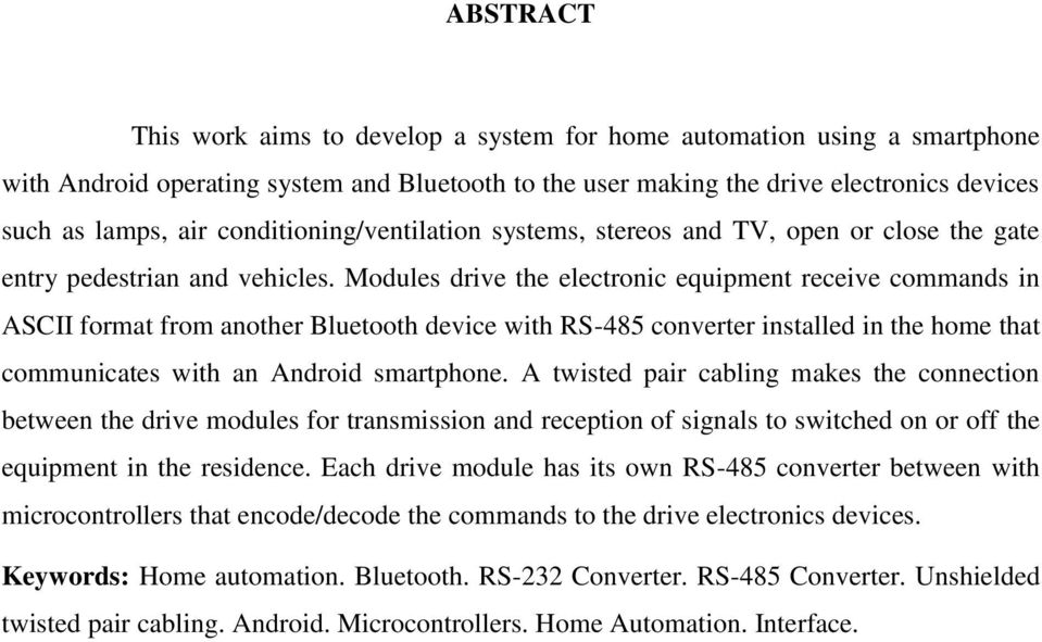 Modules drive the electronic equipment receive commands in ASCII format from another Bluetooth device with RS-485 converter installed in the home that communicates with an Android smartphone.