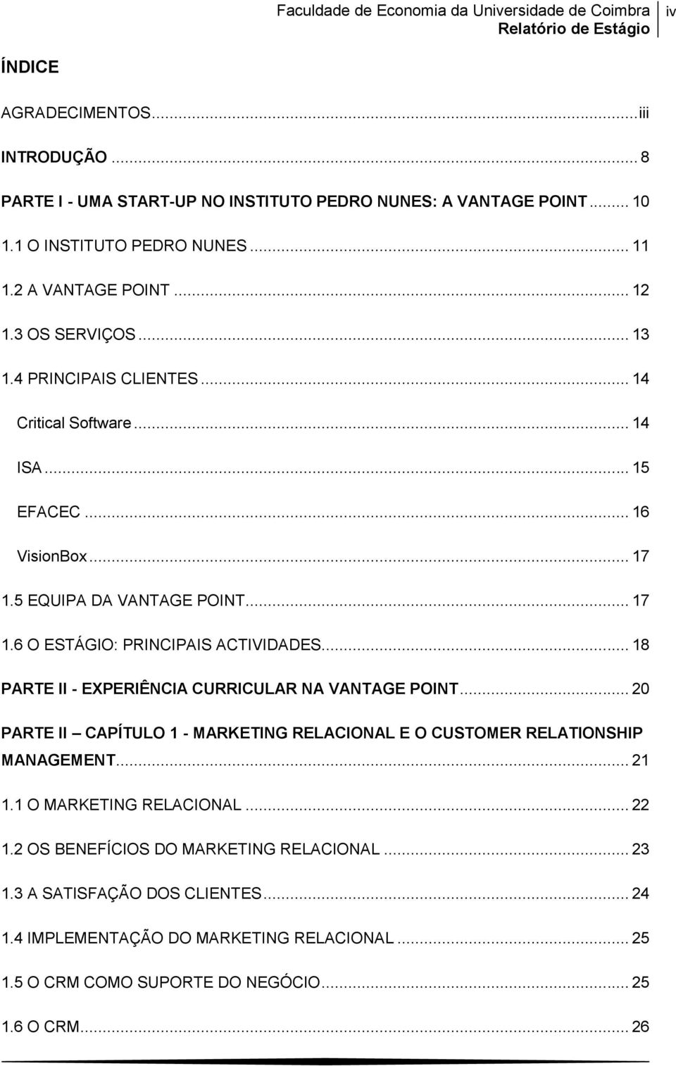 .. 18 PARTE II - EXPERIÊNCIA CURRICULAR NA VANTAGE POINT... 20 PARTE II CAPÍTULO 1 - MARKETING RELACIONAL E O CUSTOMER RELATIONSHIP MANAGEMENT... 21 1.1 O MARKETING RELACIONAL... 22 1.