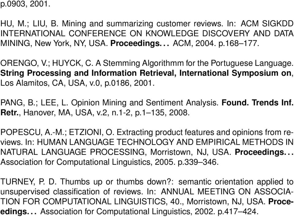 PANG, B.; LEE, L. Opinion Mining and Sentiment Analysis. Found. Trends Inf. Retr., Hanover, MA, USA, v.2, n.1-2, p.1 135, 2008. POPESCU, A.-M.; ETZIONI, O.
