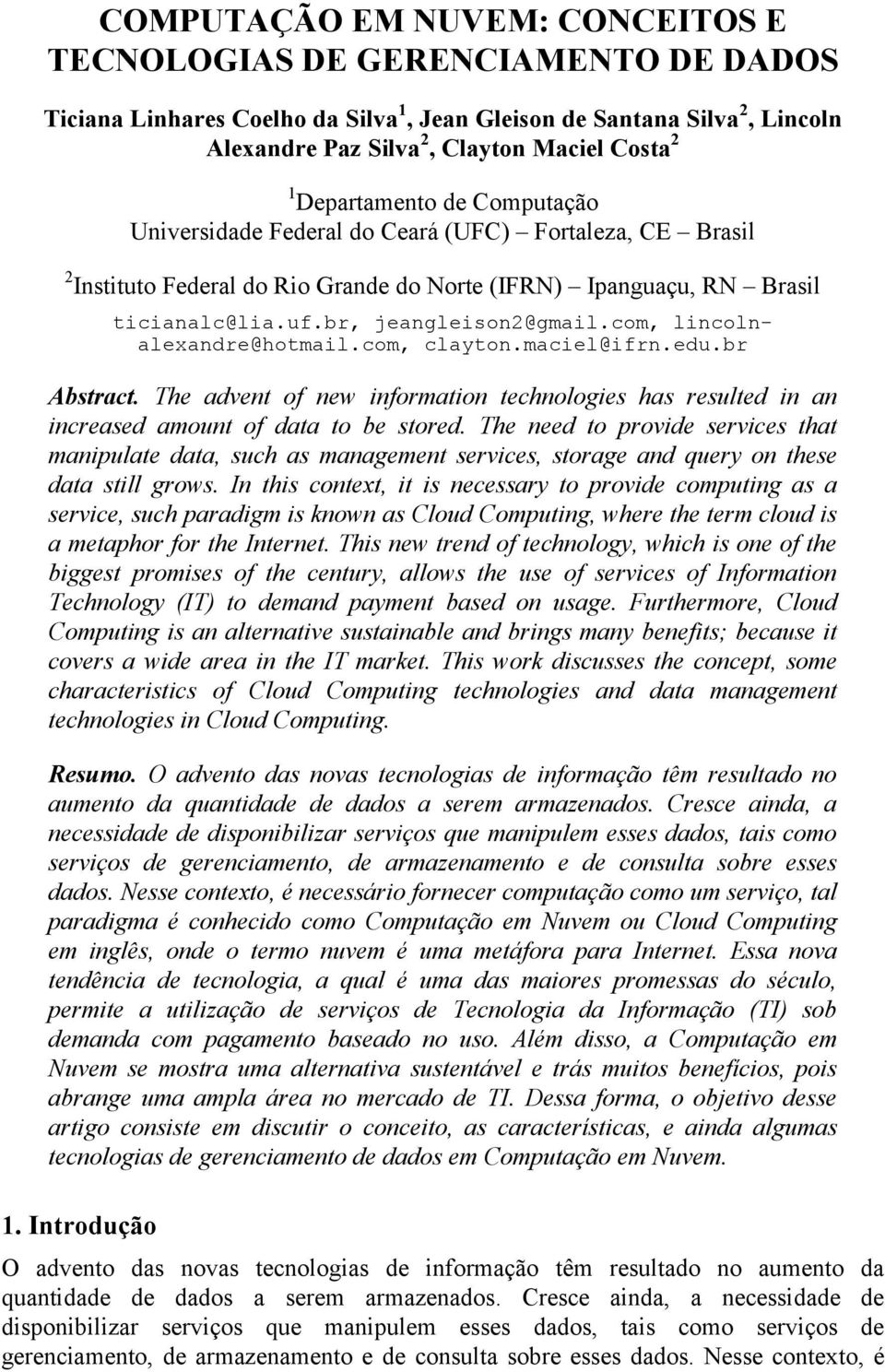 com, lincolnalexandre@hotmail.com, clayton.maciel@ifrn.edu.br Abstract. The advent of new information technologies has resulted in an increased amount of data to be stored.