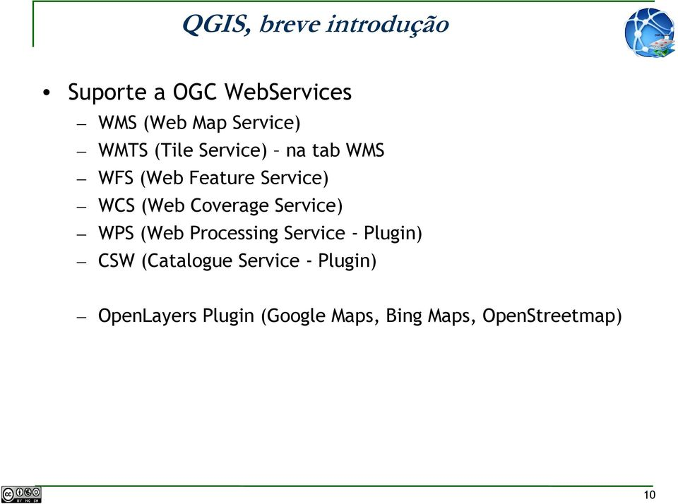 Coverage Service) WPS (Web Processing Service - Plugin) CSW (Catalogue