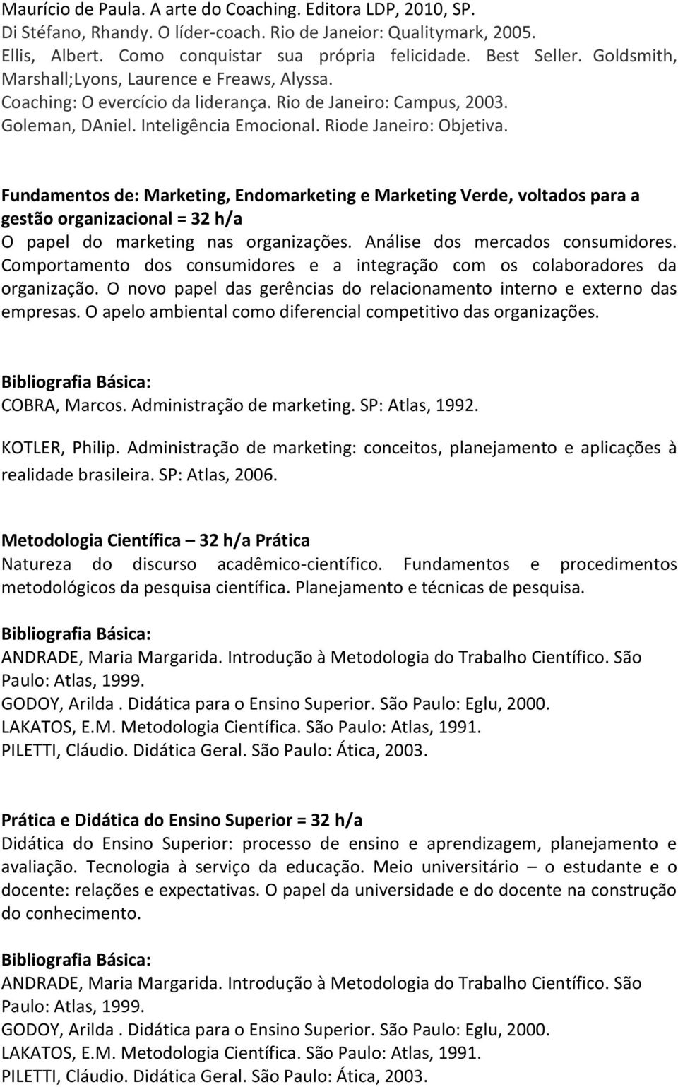 Fundamentos de: Marketing, Endomarketing e Marketing Verde, voltados para a gestão organizacional = 32 h/a O papel do marketing nas organizações. Análise dos mercados consumidores.