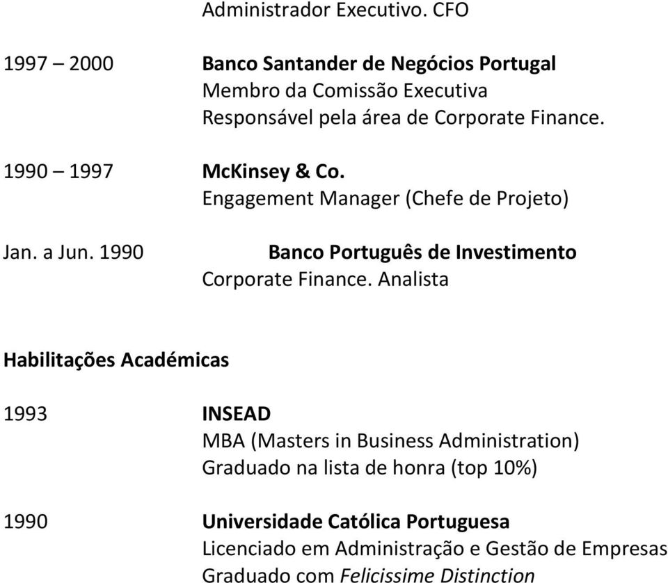 1990 1997 McKinsey & Co. Engagement Manager (Chefe de Projeto) Jan. a Jun. 1990 Banco Português de Investimento Corporate Finance.