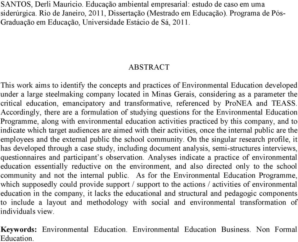 ABSTRACT This work aims to identify the concepts and practices of Environmental Education developed under a large steelmaking company located in Minas Gerais, considering as a parameter the critical