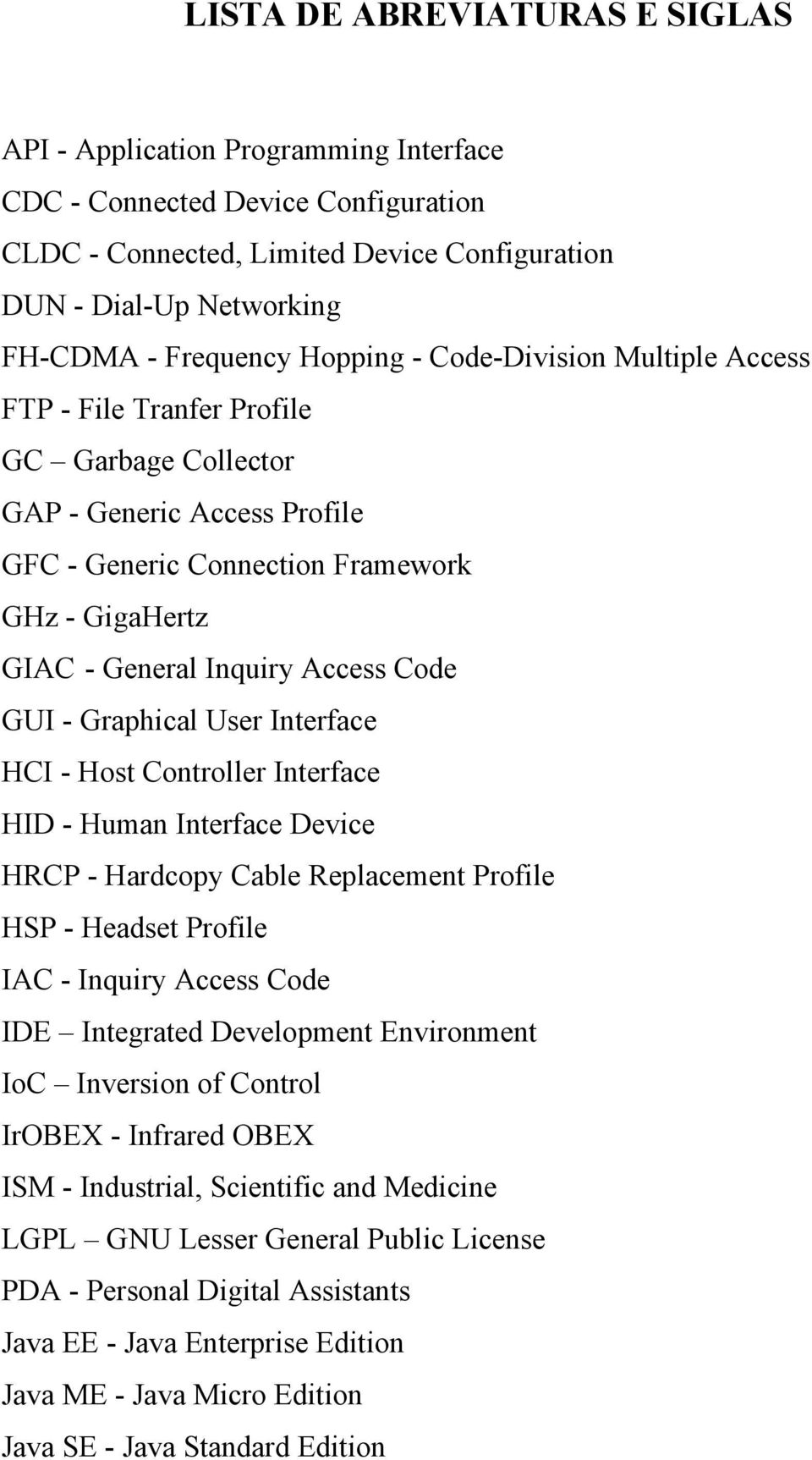 Code GUI - Graphical User Interface HCI - Host Controller Interface HID - Human Interface Device HRCP - Hardcopy Cable Replacement Profile HSP - Headset Profile IAC - Inquiry Access Code IDE
