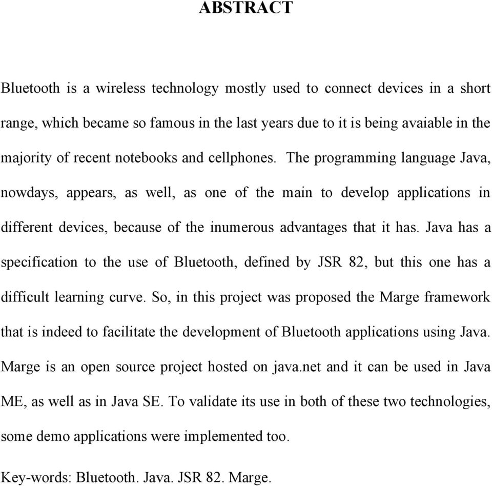Java has a specification to the use of Bluetooth, defined by JSR 82, but this one has a difficult learning curve.