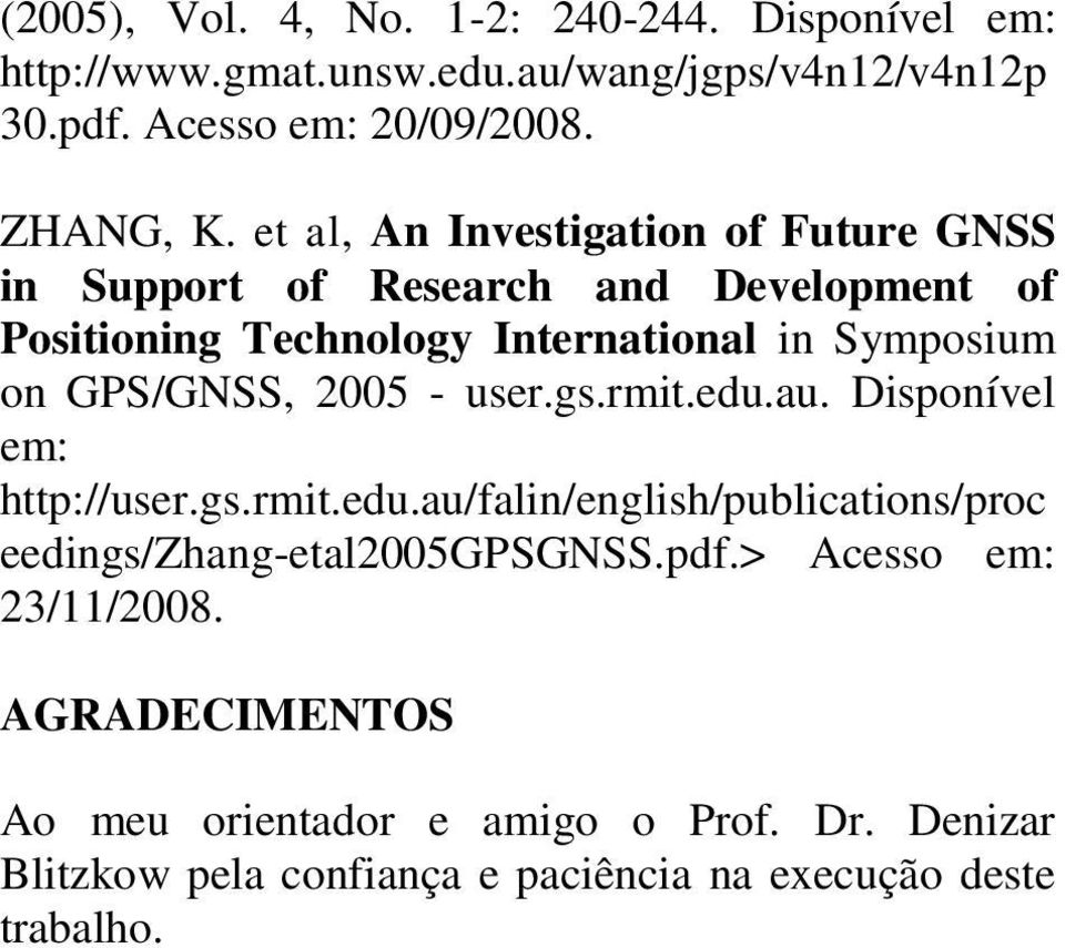 GPS/GNSS, 005 - user.gs.rmit.edu.au. Disponível em: http://user.gs.rmit.edu.au/falin/english/publications/proc eedings/zhang-etal005gpsgnss.