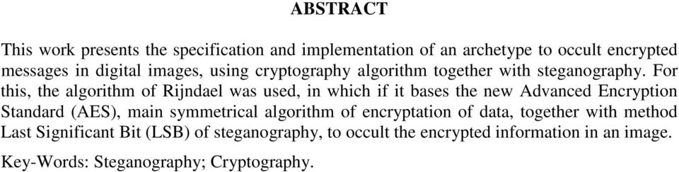 For this, the algorithm of Rijndael was used, in which if it bases the new Advanced Encryption Standard (AES), main