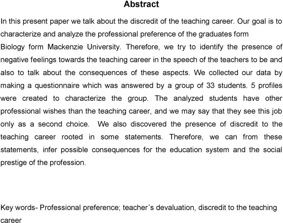 Therefore, we try to identify the presence of negative feelings towards the teaching career in the speech of the teachers to be and also to talk about the consequences of these aspects.