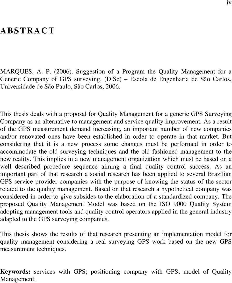 This thesis deals with a proposal for Quality Management for a generic GPS Surveying Company as an alternative to management and service quality improvement.