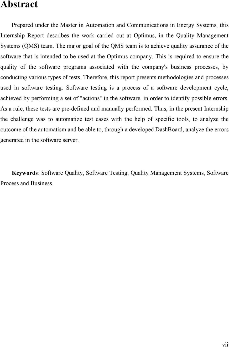 This is required to ensure the quality of the software programs associated with the company's business processes, by conducting various types of tests.