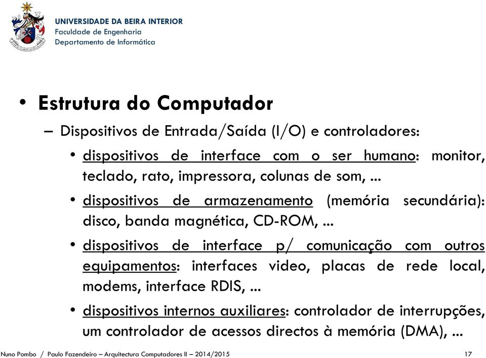 .. dispositivos de interface p/ comunicação com outros equipamentos: interfaces video, placas de rede local, modems, interface RDIS,.